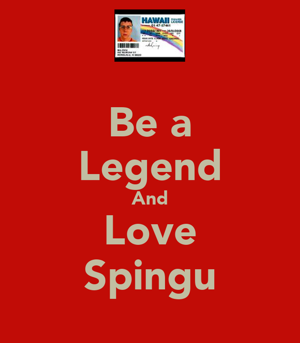 Be a Legend And Love Spingu
