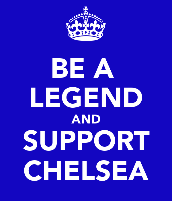 BE A  LEGEND AND SUPPORT CHELSEA
