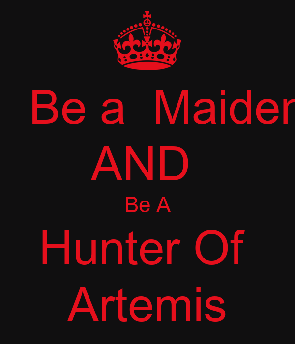 Be a  Maiden AND  Be A Hunter Of  Artemis