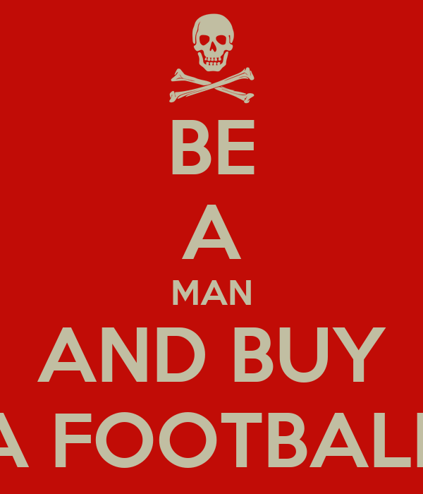 BE A MAN AND BUY A FOOTBALL
