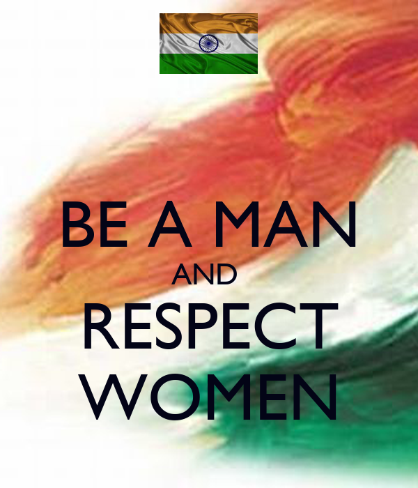 BE A MAN AND  RESPECT WOMEN
