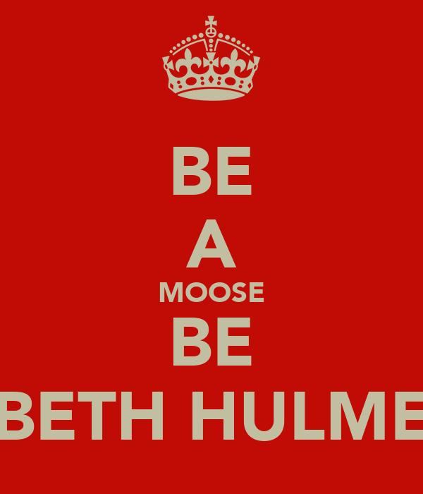 BE A MOOSE BE BETH HULME