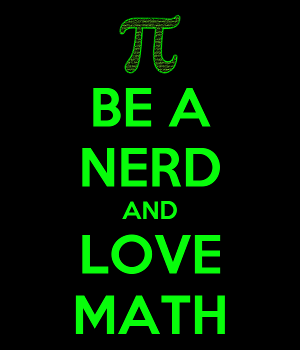 BE A NERD AND LOVE MATH