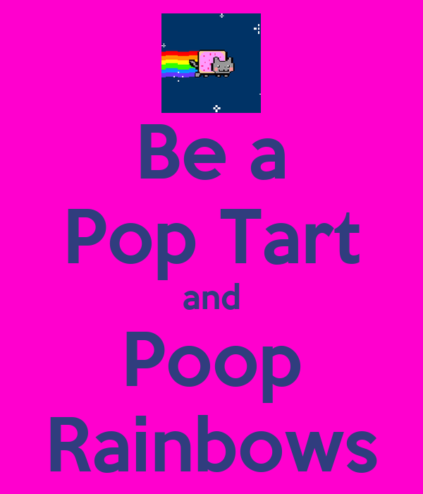 Be a Pop Tart and Poop Rainbows