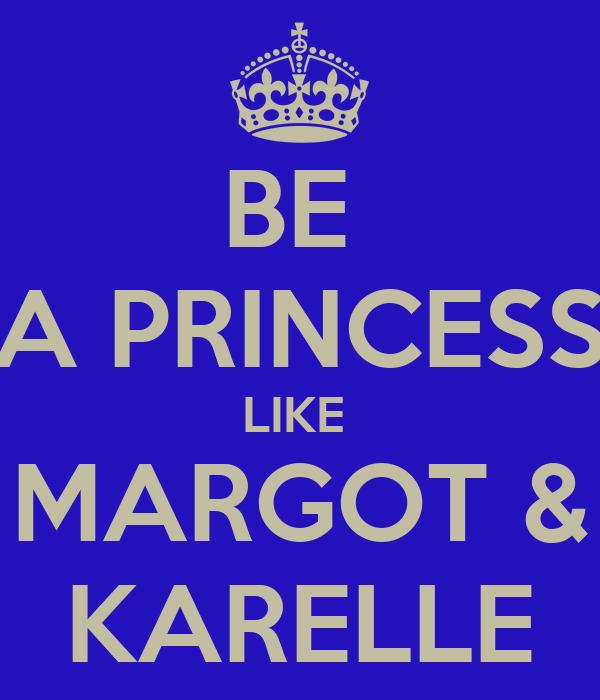 BE  A PRINCESS LIKE  MARGOT & KARELLE