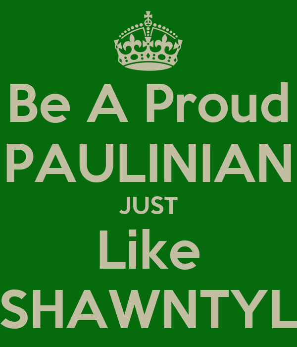 Be A Proud PAULINIAN JUST Like SHAWNTYL