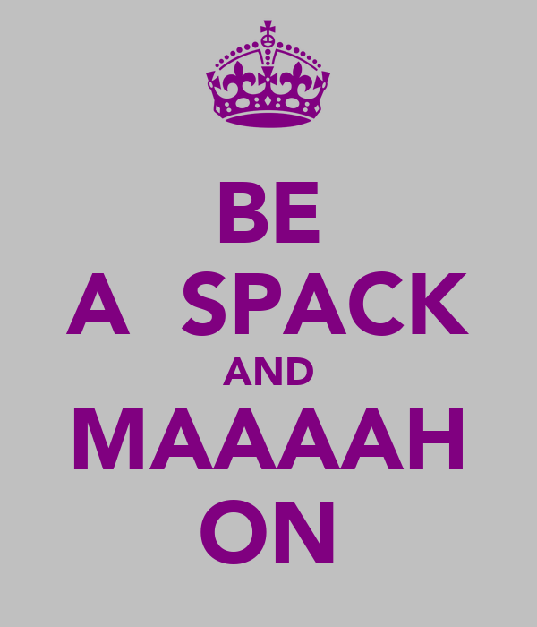 BE A  SPACK AND MAAAAH ON
