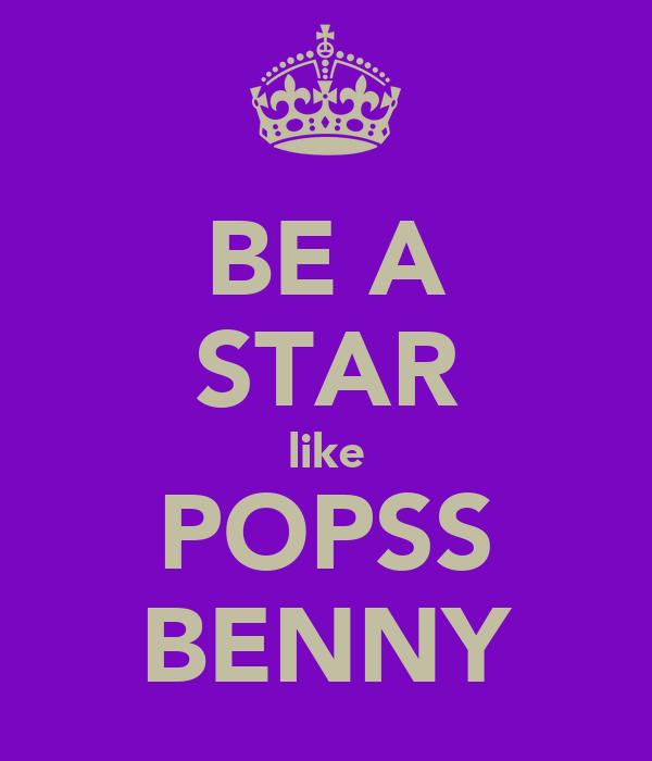 BE A STAR like POPSS BENNY