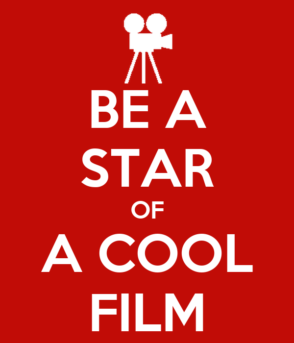 BE A STAR OF A COOL FILM