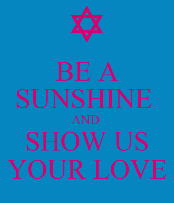 BE A SUNSHINE  AND  SHOW US YOUR LOVE