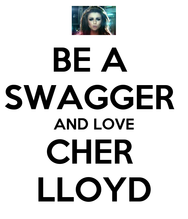 BE A  SWAGGER  AND LOVE CHER  LLOYD