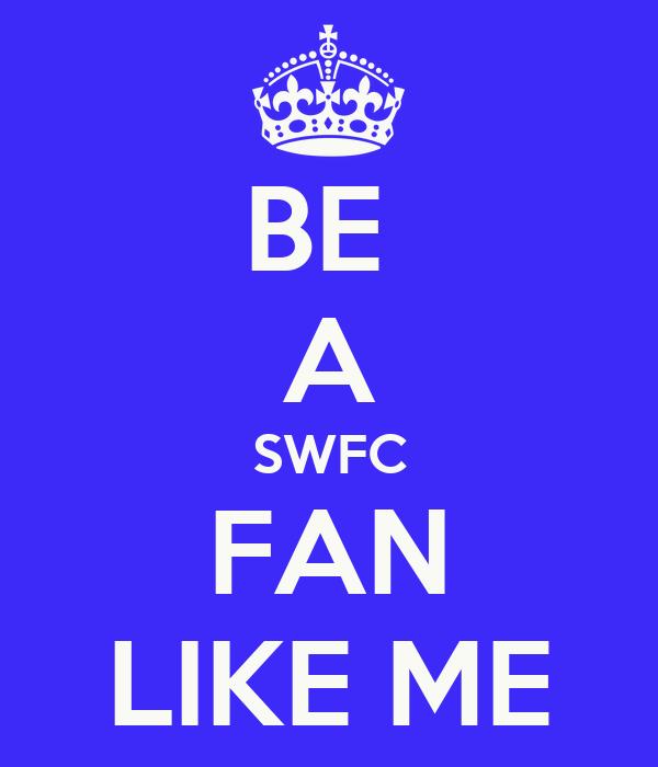 BE  A SWFC FAN LIKE ME