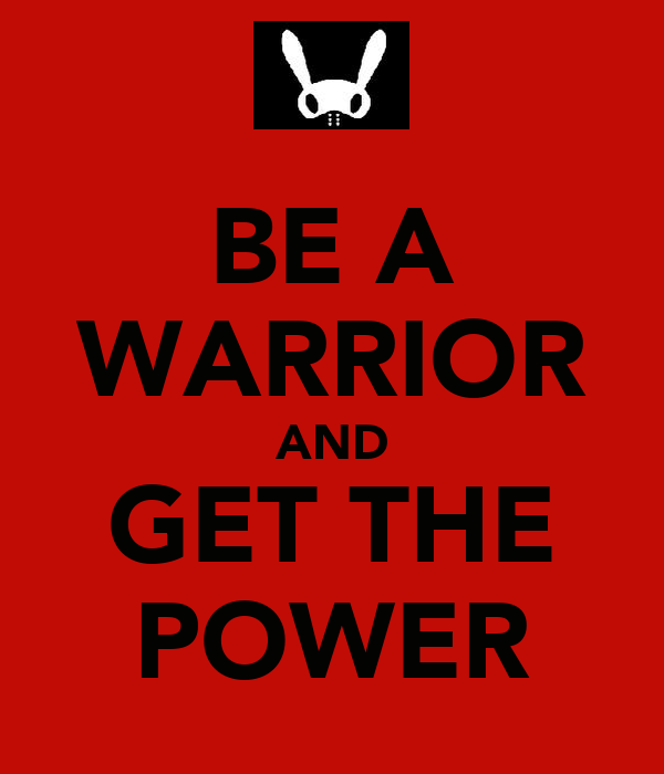 BE A WARRIOR AND GET THE POWER