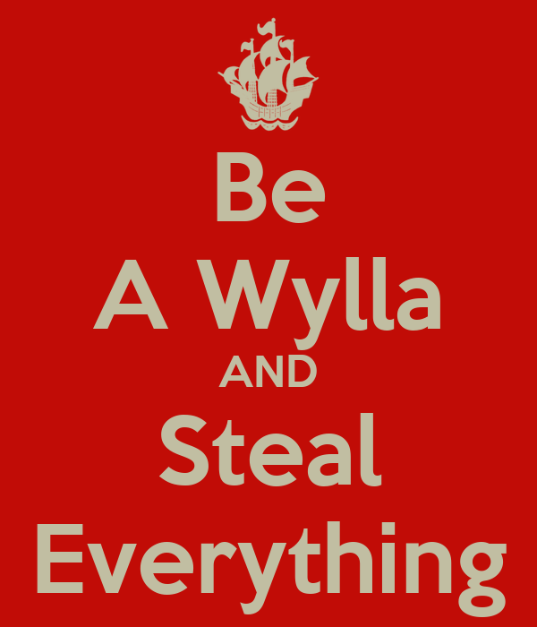 Be A Wylla AND Steal Everything