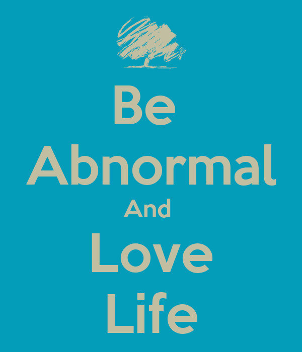 Be  Abnormal And  Love Life