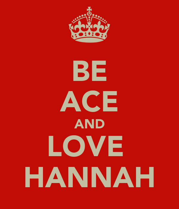 BE ACE AND LOVE  HANNAH