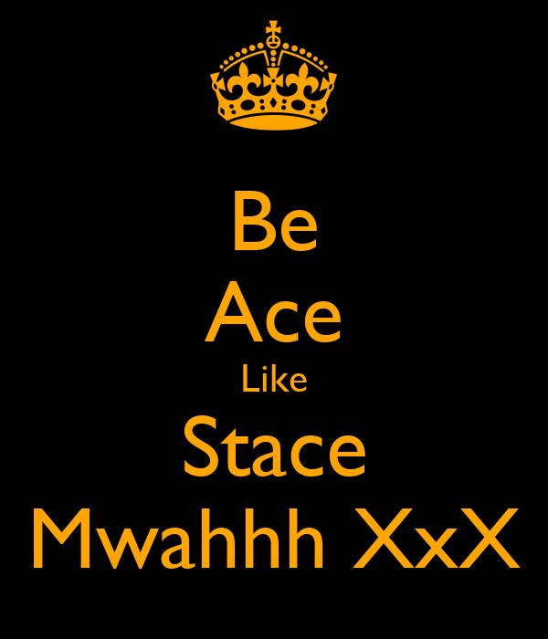 Be Ace Like Stace Mwahhh XxX