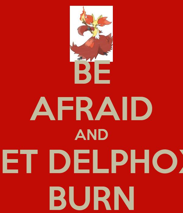 BE AFRAID AND LET DELPHOX BURN