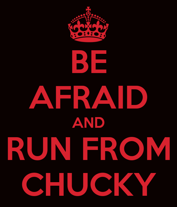 BE AFRAID AND RUN FROM CHUCKY
