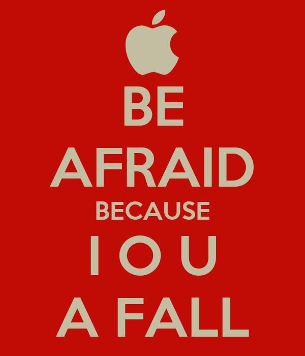 BE AFRAID BECAUSE I O U A FALL