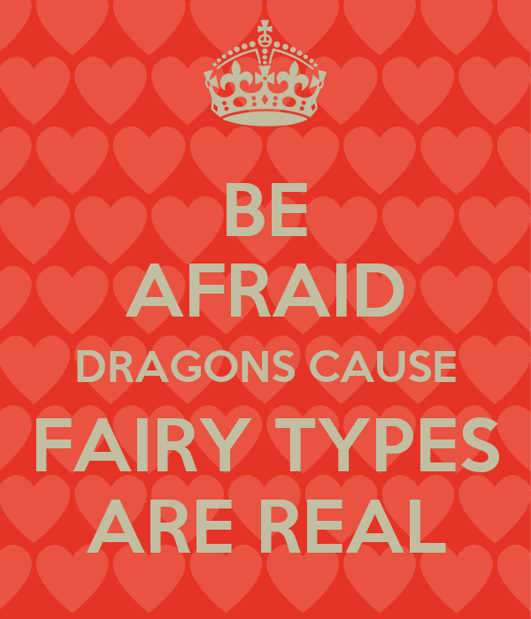 BE AFRAID DRAGONS CAUSE FAIRY TYPES ARE REAL