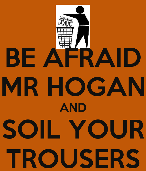 BE AFRAID MR HOGAN AND SOIL YOUR TROUSERS