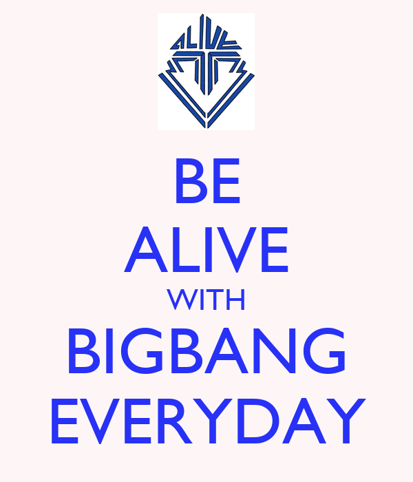 BE ALIVE WITH BIGBANG EVERYDAY