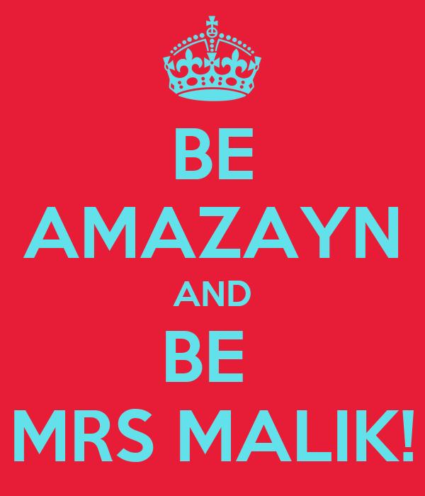 BE AMAZAYN AND BE  MRS MALIK!