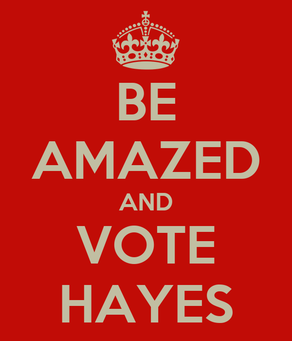 BE AMAZED AND VOTE HAYES