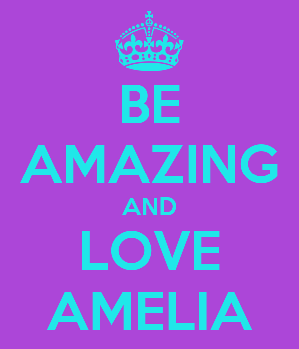 BE AMAZING AND LOVE AMELIA
