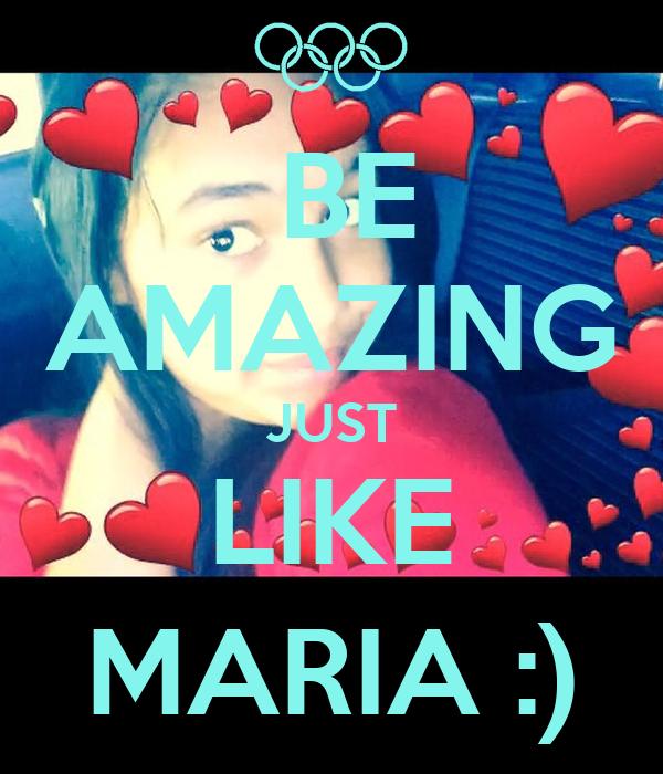 BE AMAZING JUST LIKE MARIA :)