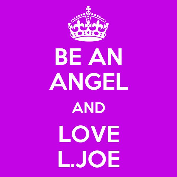 BE AN ANGEL AND LOVE L.JOE