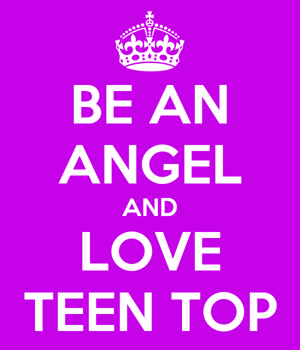 BE AN ANGEL AND LOVE TEEN TOP