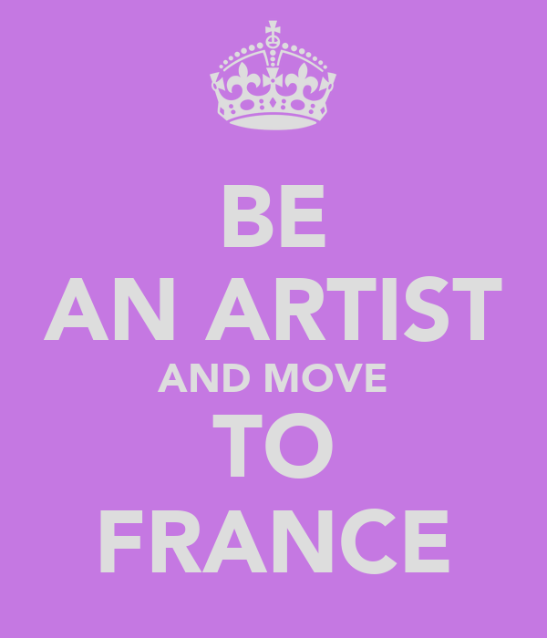 BE AN ARTIST AND MOVE TO FRANCE