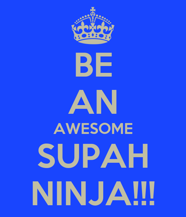 BE AN AWESOME SUPAH NINJA!!!