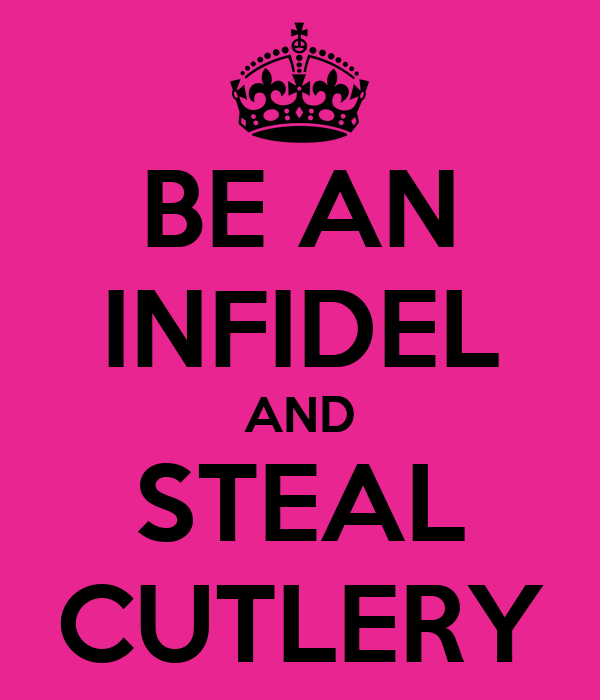 BE AN INFIDEL AND STEAL CUTLERY