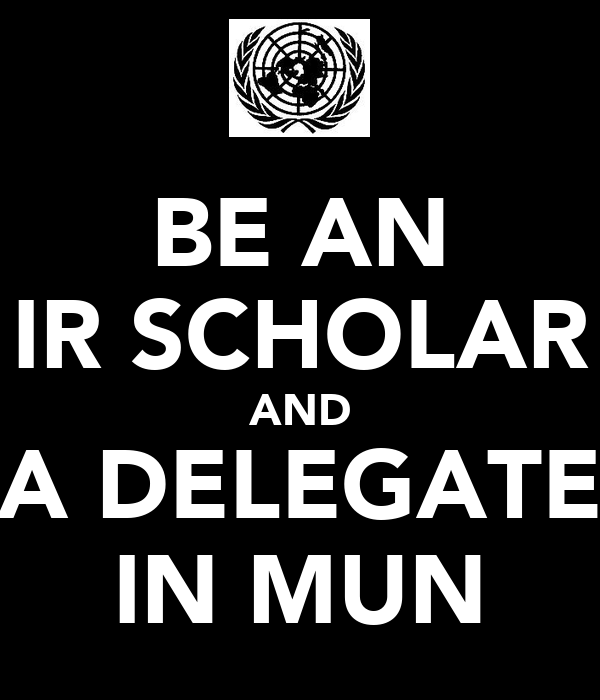 BE AN IR SCHOLAR AND A DELEGATE IN MUN