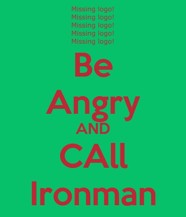 Be Angry AND CAll Ironman