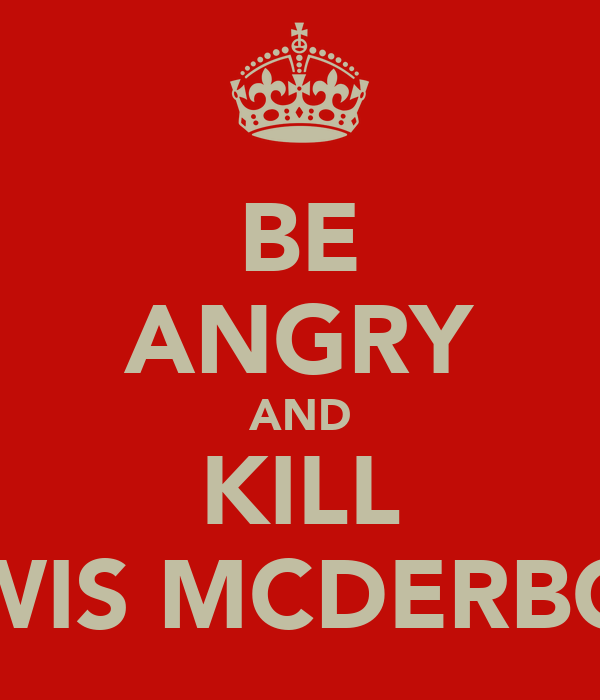 BE ANGRY AND KILL LEWIS MCDERBOTT
