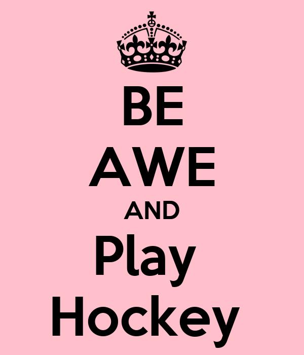 BE AWE AND Play  Hockey