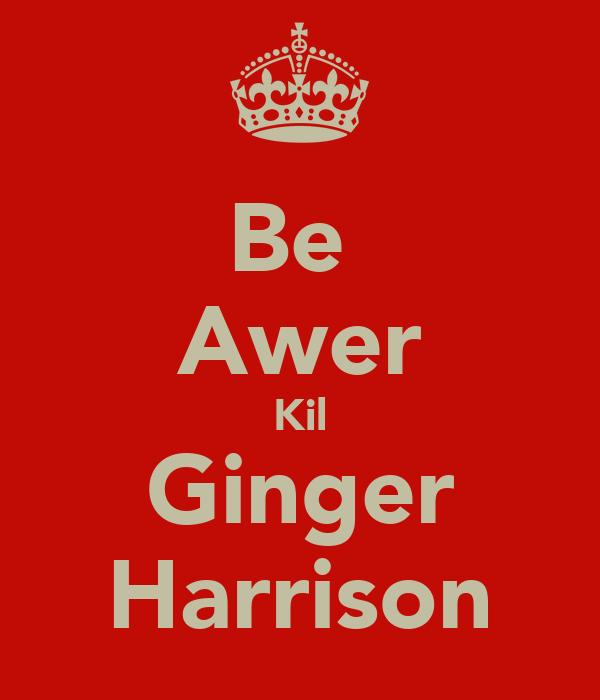 Be  Awer Kil Ginger Harrison