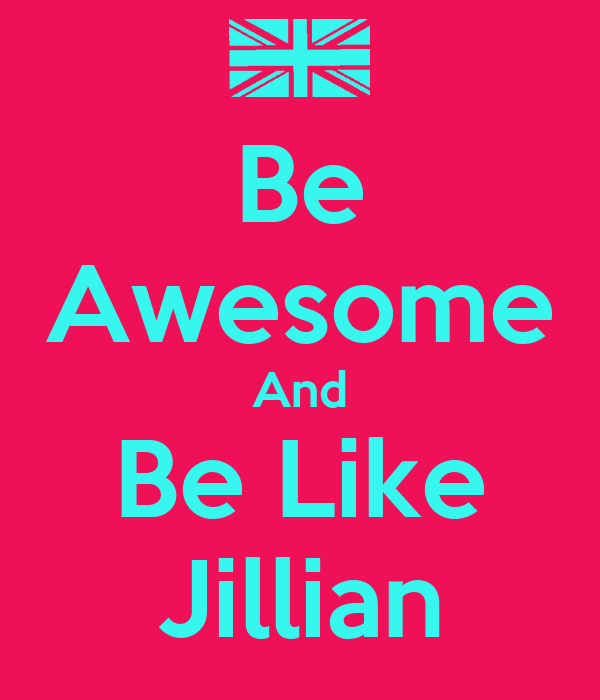Be Awesome And Be Like Jillian