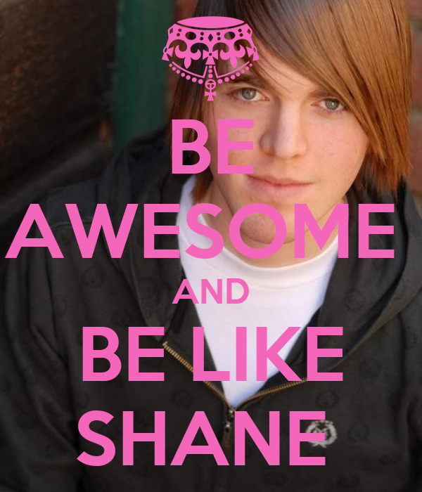 BE AWESOME  AND BE LIKE SHANE