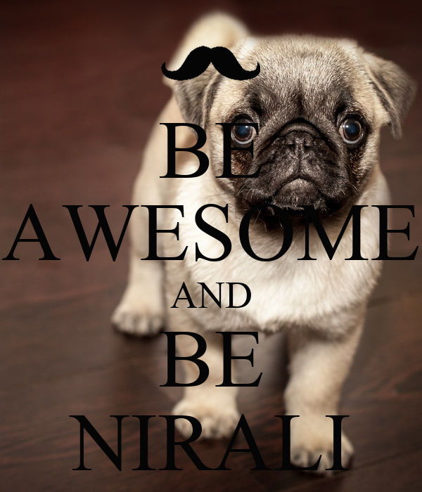 BE AWESOME AND BE NIRALI
