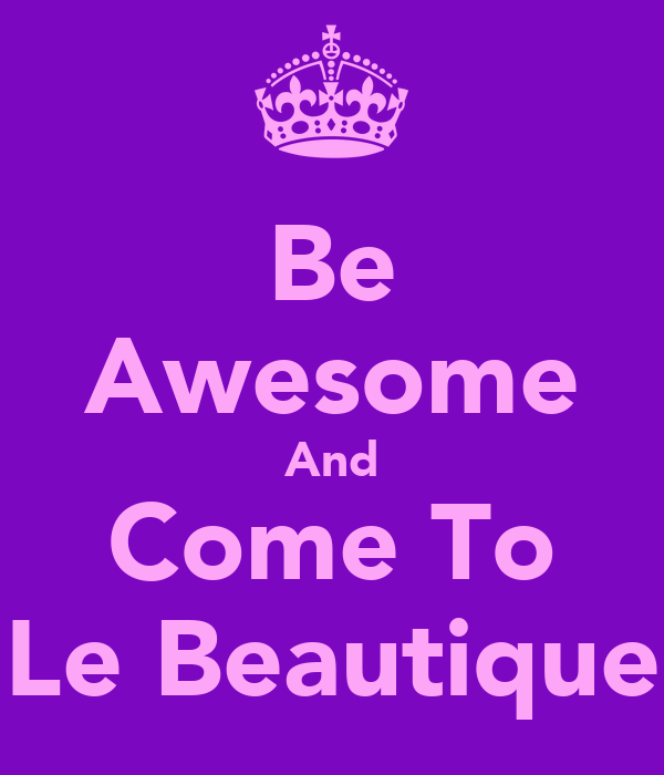 Be Awesome And Come To Le Beautique
