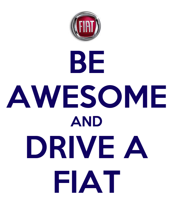 BE AWESOME AND DRIVE A FIAT