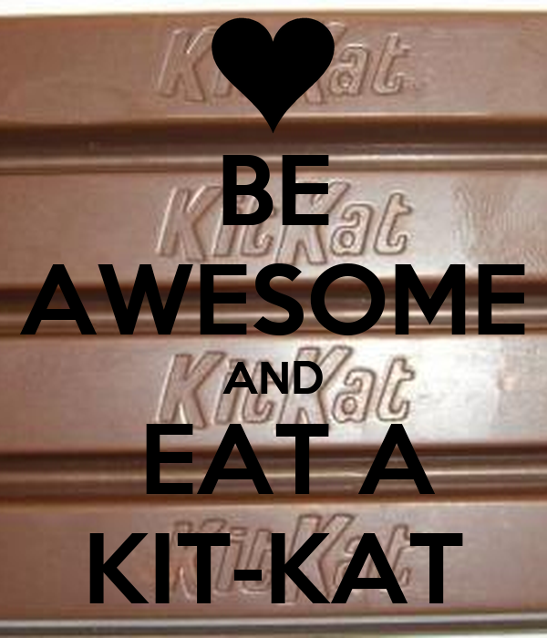 BE AWESOME AND  EAT A KIT-KAT