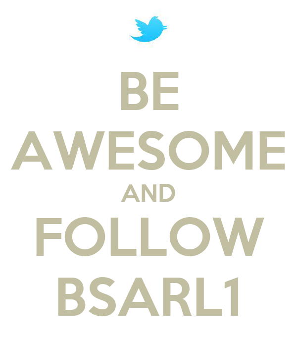 BE AWESOME AND FOLLOW BSARL1