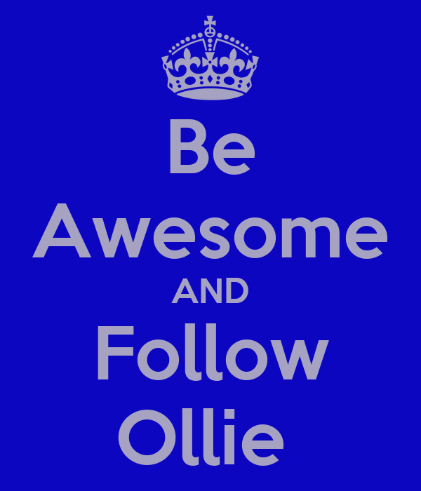 Be Awesome AND Follow Ollie