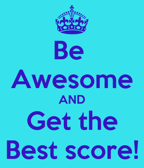 Be  Awesome AND Get the Best score!